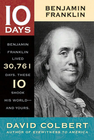 10 Days Series: Benjamin Franklin   -     By: David Colbert