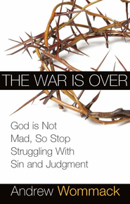 War is Over: God is Not Mad, So Stop Struggling With Sin and Judgment - eBook  -     By: Andrew Wommack