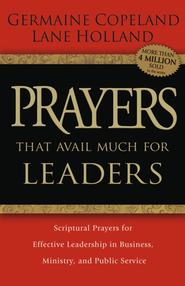 Prayers That Avail Much for Leaders: Scriptural Prayers for Effective Leadership in Business, Ministry, and Public Service - eBook  -     By: Germaine Copeland