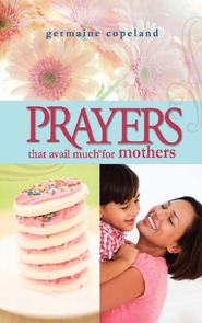 Prayers That Avail Much for Mothers - eBook  -     By: Germaine Copeland