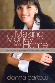 Making Money from Home: How to Run a Successful Home-Based Business  -     By: Donna Partow