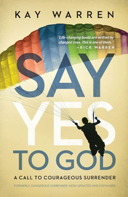 Say Yes to God: A Call to Courageous Surrender - eBook  -     By: Kay Warren