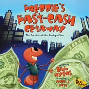 Freddie's Fast-Cash Getaway: The Parable of the Prodigal Son - eBook  -     By: Bill Myers     Illustrated By: Andy J. Smith