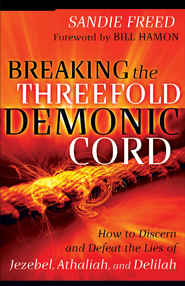 Breaking the Threefold Demonic Cord: How to Discern and Defeat the Lies of Jezebel, Athaliah and Delilah - eBook  -     By: Sandie Freed