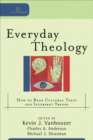Everyday Theology: How to Read Cultural Texts and Interpret Trends - eBook  -     By: Kevin J. Vanhoozer, Charles Anderson, Michael Sleasman