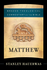 Matthew (Brazos Theological Commentary) -eBook  -     By: Stanley Hauerwas