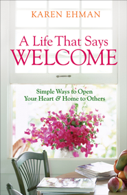 Life That Says Welcome, A: Simple Ways to Open Your Heart & Home to Others - eBook  -     By: Karen Ehman