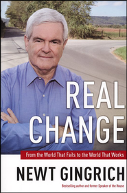 Real Change: From the World That Fails to the World That Works  -     By: Newt Gingrich