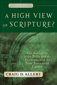 High View of Scripture?, A: The Authority of the Bible and the Formation of the New Testament Canon - eBook  -     By: Craig D. Allert