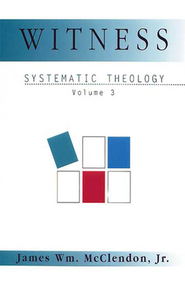 Witness: Systematic Theology: Vol III  -     By: James Wm. McClendon Jr.