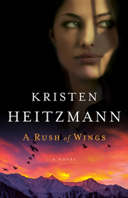 Rush of Wings, A: A Novel - eBook  -     By: Kristen Heitzmann