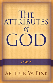 Attributes of God, The - eBook  -     By: A.W. Pink