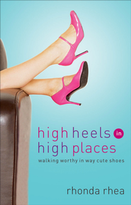 High Heels in High Places: Walking Worthy in Way Cute Shoes - eBook  -     By: Rhonda Rhea