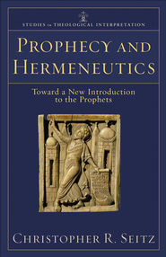 Prophecy and Hermeneutics: Toward a New Introduction to the Prophets - eBook  -     By: Christopher R. Seitz