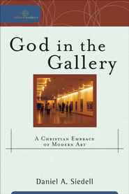 God in the Gallery: A Christian Embrace of Modern Art - eBook  -     Edited By: William A. Dyrness, Robert K. Johnston     By: Daniel A. Siedell