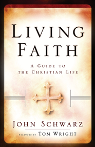 Living Faith: A Guide to the Christian Life - eBook  -     By: Tom Wright