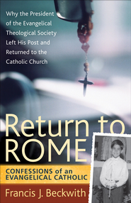 Return to Rome: Confessions of an Evangelical Catholic - eBook  -     By: Francis J. Beckwith