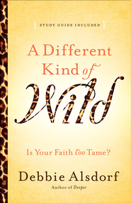 Different Kind of Wild, A: Is Your Faith Too Tame? - eBook  -     By: Debbie Alsdorf