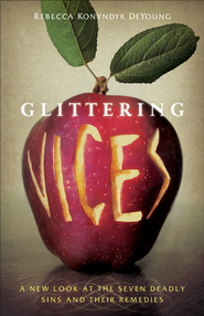 Glittering Vices: A New Look at the Seven Deadly Sins and Their Remedies - eBook  -     By: Rebecca Konyndyk DeYoung