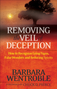 Removing the Veil of Deception: How to Recognize Lying Signs, False Wonders, and Seducing Spirits - eBook  -     By: Barbara Wentroble