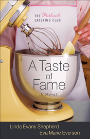Taste of Fame, A: A Novel - eBook  -     By: Eva Marie Everson, Linda Evans Shepherd