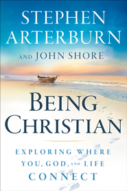 Being Christian: Exploring Where You, God, and Life Connect - eBook  -     By: Stephen Arterburn, John Shore
