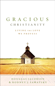 Gracious Christianity: Living the Love We Profess - eBook  -     By: Douglas Jacobsen, Rodney J. Sawatsky