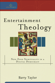 Entertainment Theology: New-Edge Spirituality in a Digital Democracy - eBook  -     By: Barry Taylor