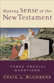 Making Sense of the New Testament: Three Crucial Questions - eBook  -     By: Craig L. Blomberg