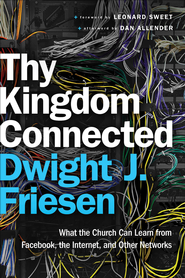 Thy Kingdom Connected: What the Church Can Learn from Facebook, the Internet, and Other Networks - eBook  -     By: Dwight J. Friesen