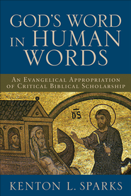 God's Word in Human Words: An Evangelical Appropriation of Critical Biblical Scholarship - eBook  -     By: Kenton L. Sparks