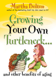 Growing Your Own Turtleneck and Other Benefits of Aging - eBook  -     By: Martha Bolton