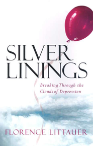 Silver Linings: Breaking Through the Clouds of Depression  -     By: Florence Littauer