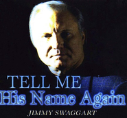 Tell Me His Name Again CD   -     By: Jimmy Swaggart