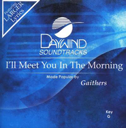 I'll Meet You In The Morning, Accompaniment CD   -     By: Bill Gaither, Gloria Gaither, Homecoming Friends