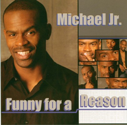 Funny For A Reason CD   -     By: Michael Jr.