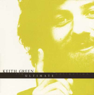 The Ultimate Collection: Keith Green CD  -     By: Keith Green