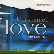 Unashamed Love, Compact Disc [CD]   -     By: Travis Cottrell
