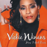 How I Got Over  -     By: Vickie Winans