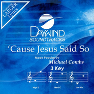 'Cause Jesus Said So, Accompaniment CD   -     By: Michael Combs