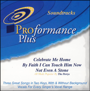 Celebrate Me Home/By Faith I Can Touch Him Now/Not Even A Stone  -     By: The Perrys