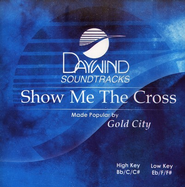 Show Me The Cross, Accompaniment CD   -     By: Gold City