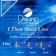 I Then Shall Live, Acc CD   -     By: Gaither Vocal Band, Signature Sound