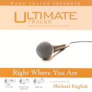 Right Where You Are - Low Key Performance Track w/ Background Vocals  [Music Download] -     By: Michael English