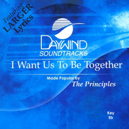 I Want Us To Be Together, Accompaniment CD   -     By: The Principles