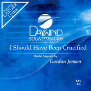 I Should Have Been Crucified, Accompaniment CD    -     By: Gordon Jensen