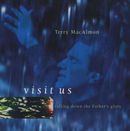 Visit Us: Calling Down the Father's Glory, Compact Disc [CD]   -     By: Terry MacAlmon
