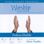 Indescribable - Medium key performance track w/o background vocals  [Music Download] -     By: Chris Tomlin