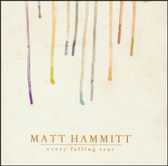 Every Falling Tear  - Slightly Imperfect  -     By: Matt Hammitt