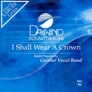I Shall Wear A Crown, Accompaniment CD   -     By: Gaither Vocal Band